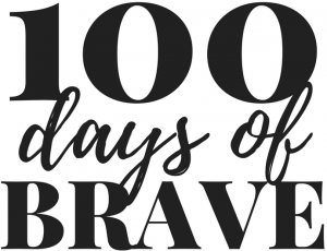 100 Day of Brave
